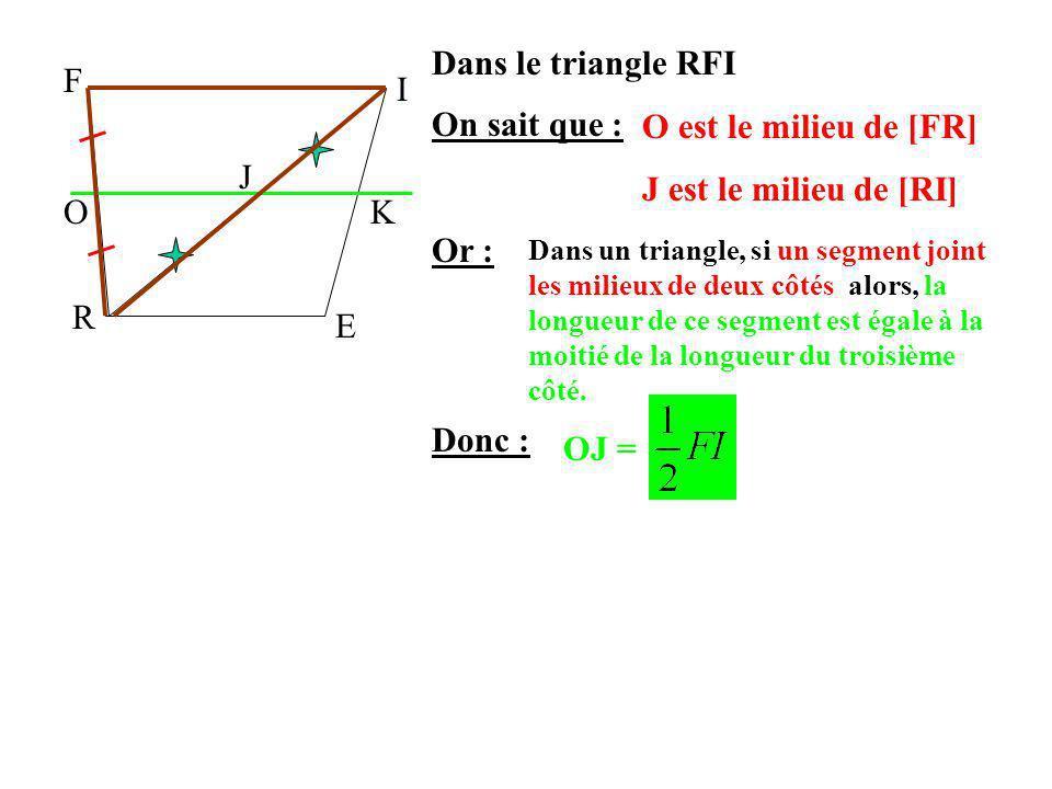 Dans le triangle RFI O est le milieu de [FR] J est le milieu de [RI] F